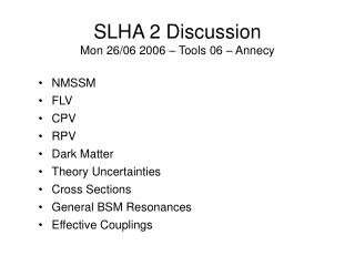 SLHA 2 Discussion Mon 26/06 2006 – Tools 06 – Annecy