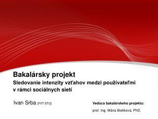 Bakal �rsky projekt Sledovanie intenzity vz?ahov medzi pou��vate?mi  v r�mci soci�lnych siet�