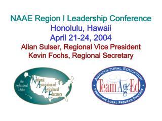 NAAE Region I Leadership Conference Honolulu, Hawaii April 21-24, 2004