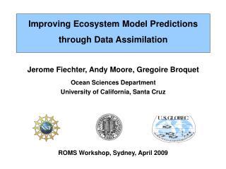Jerome Fiechter, Andy Moore, Gregoire Broquet Ocean Sciences Department