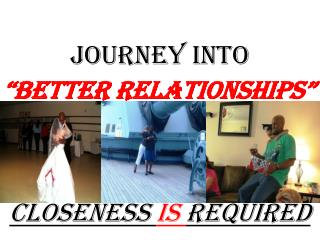 "JOURNEY into ""Better Relationships"" Closeness  Is  Required"