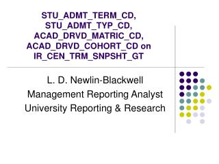 L. D. Newlin-Blackwell Management Reporting Analyst University Reporting & Research