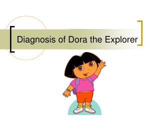 Diagnosis of Dora the Explorer