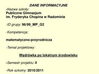 DANE INFORMACYJNE - Nazwa szko?y: Publiczne Gimnazjum  im. Fryderyka Chopina w Radominie