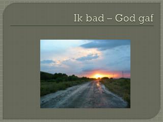 Ik bad – God gaf