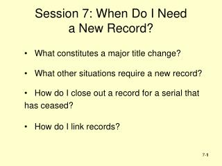 Session 7: When Do I Need a New Record?