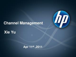 Channel Management  Xie Yu                           Apr 11 st  ,2011