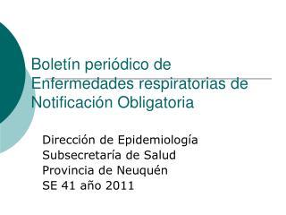 Bolet�n peri�dico de Enfermedades respiratorias de Notificaci�n Obligatoria