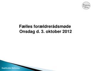 Fælles forældrerådsmøde  Onsdag d. 3. oktober 2012