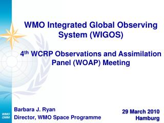 Barbara J. Ryan Director, WMO Space Programme