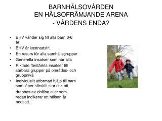 BARNHÄLSOVÅRDEN EN HÄLSOFRÄMJANDE ARENA - VÅRDENS ENDA?