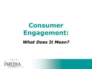 Consumer  Engagement: