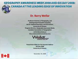 Dr. Barry Wellar  Professor Emeritus of Geography, and   Distinguished Geomatics Scientist,