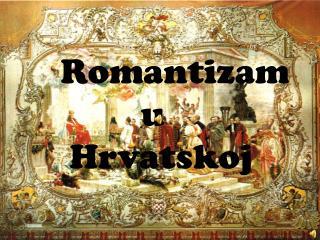 Romantizam          u  Hrvatskoj