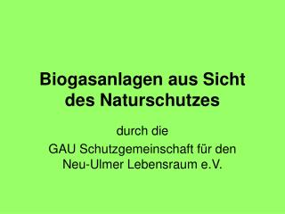 Biogasanlagen aus Sicht des Naturschutzes