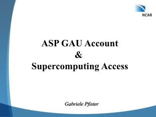 ASP GAU Account &  Supercomputing Access