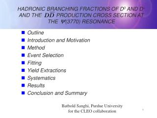 Outline Introduction and Motivation Method Event Selection Fitting  Yield Extractions Systematics