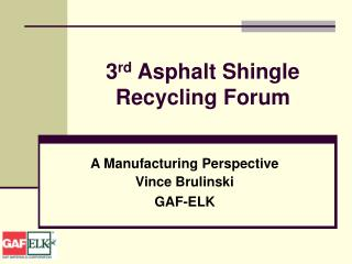 3 rd  Asphalt Shingle Recycling Forum