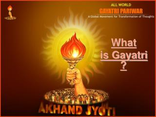What  is Gayatri ?