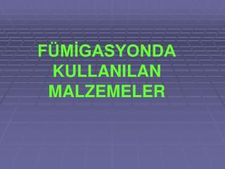 F�M?GASYONDA KULLANILAN MALZEMELER