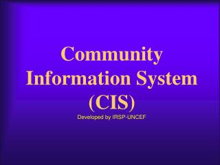 Community Information System (CIS) Developed by IRSP-UNCEF