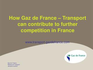 How Gaz de France – Transport can contribute to further competition in France
