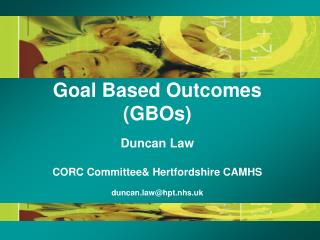 Goal Based Outcomes  (GBOs) Duncan Law CORC Committee& Hertfordshire CAMHS duncan.law@hpt.nhs.uk