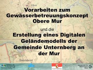 und die Erstellung eines Digitalen Geländemodells der Gemeinde Unternberg an der Mur