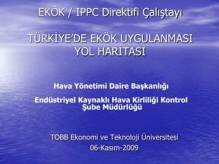 EKÖK / IPPC Direktifi Çalıştayı TÜRKİYE'DE EKÖK UYGULANMASI YOL HARİTASI