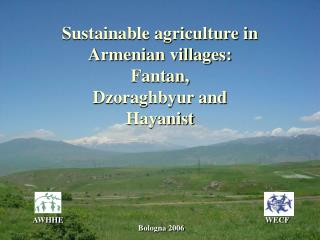 Sustainable agriculture in Armenian villages:  Fantan, Dzoraghbyur and  Hayanist