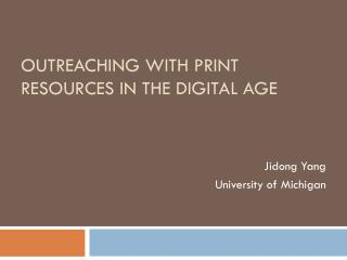 Outreaching with Print resources in the digital Age