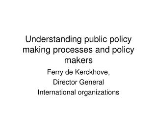 Understanding public policy making processes and policy makers