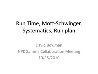 Run Time, Mott-Schwinger, Systematics, Run plan
