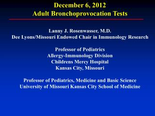 December  6, 2012  Adult  Bronchoprovocation  Tests Lanny J. Rosenwasser, M.D.