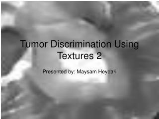 Tumor Discrimination Using Textures 2