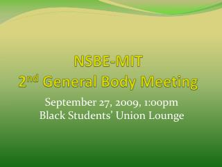 NSBE-MIT  2 nd  General Body Meeting