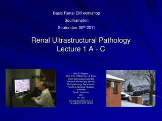 Renal  Ultrastructural  Pathology Lecture 1 A - C