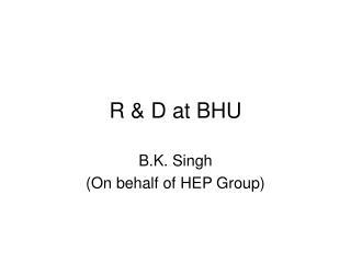 R & D at BHU