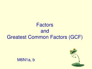 Factors  and  Greatest Common Factors (GCF)