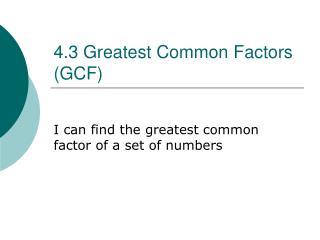 4.3 Greatest Common Factors (GCF)