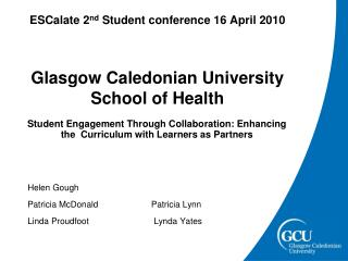 ESCalate 2 nd  Student conference 16 April 2010 Glasgow Caledonian University School of Health