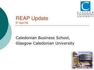 REAP Update 5 th  April 06
