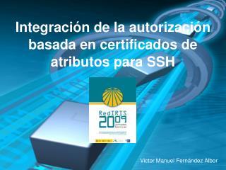 Integración de la autorización basada en certificados de atributos para SSH