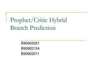 Prophet/Critic Hybrid Branch Prediction