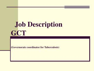 Job Description          GCT  (Governorate coordinator for Tuberculosis)