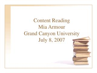 Content Reading Mia Armour Grand Canyon University July 8, 2007