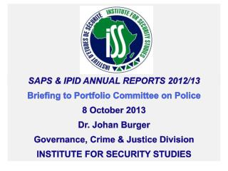SAPS & IPID Annual Reports 2012/13 B riefing to Portfolio Committee on Police 8 October 2013