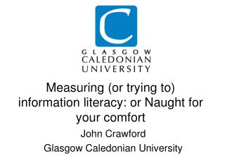 Measuring (or trying to) information literacy: or Naught for your comfort
