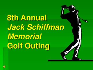 6th Annual  Jack Schiffman Memorial Golf Outing
