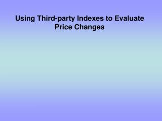 Using Third-party Indexes to Evaluate Price Changes